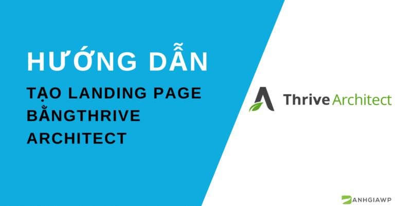 Hướng dẫn tạo Landing Page bằng Thrive Architect